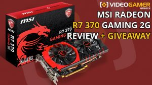 MSI Radeon R7 370 Gaming 2G Review + Giveaway