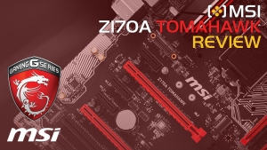 MSI Z170A Tomahawk Review